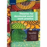 THEORIES FOR DECOLONIAL SOCIAL WORK PRACTICE IN SA