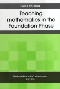 TEACHING MATHEMATICS IN THE FOUNDATION PHASE (UNISA EDITION)